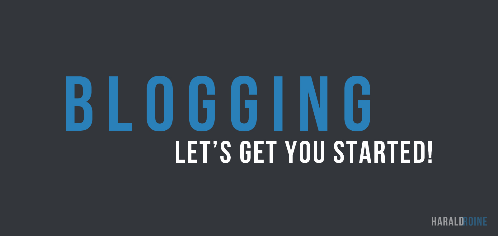 Blogging: Let's Get You Started!